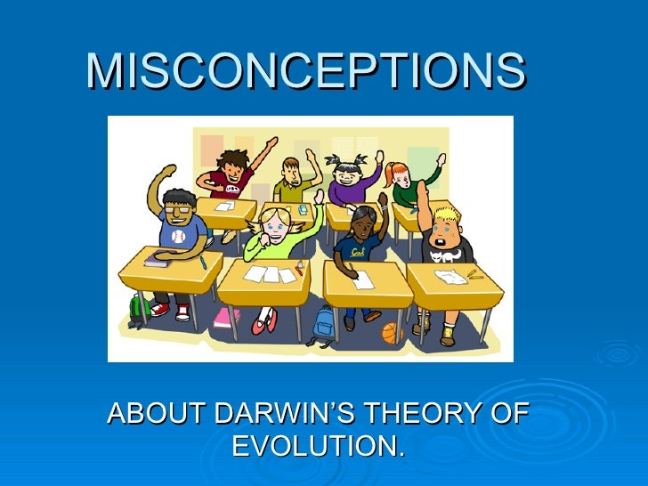 MISCONCEPTIONS  ABOUT DARWIN'S THEORY OF EVOLUTION.