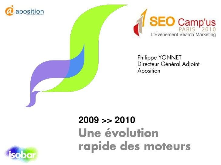 2009 >> 2010 Une évolution rapide des moteurs - Philippe Yonnet - SEO Campus 2010