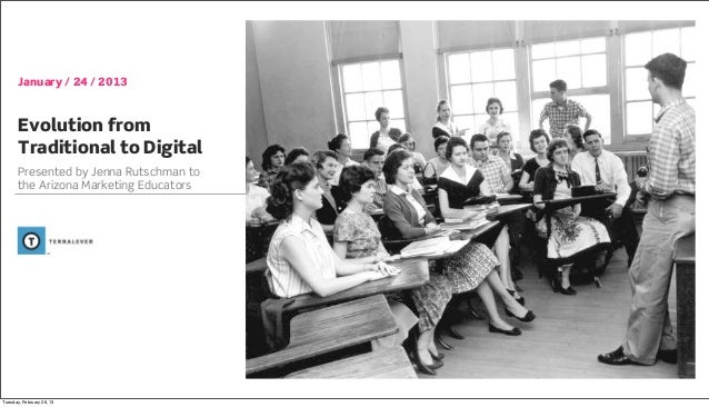 January / 24 / 2013       Evolution from       Traditional to Digital       Presented by Jenna Rutschman to       the Ariz...