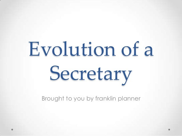 Evolution of aSecretaryBrought to you by franklin planner