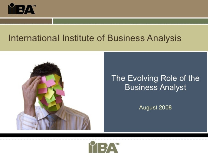 International Institute of Business Analysis The Evolving Role of the Business Analyst August 2008