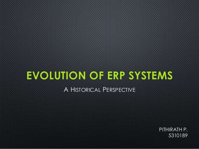 EVOLUTION OF ERP SYSTEMSA HISTORICAL PERSPECTIVEPITHIRATH P.5310189