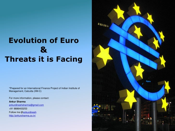 Evolution of Euro                                & Threats it is Facing    *Prepared for an International Finance Project ...