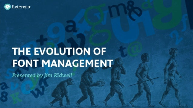 THE EVOLUTION OFFONT MANAGEMENTPresented by Jim Kidwell