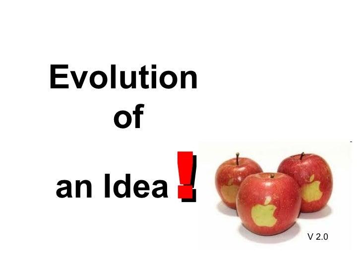Evolution  of  an Idea   ! V 2.0