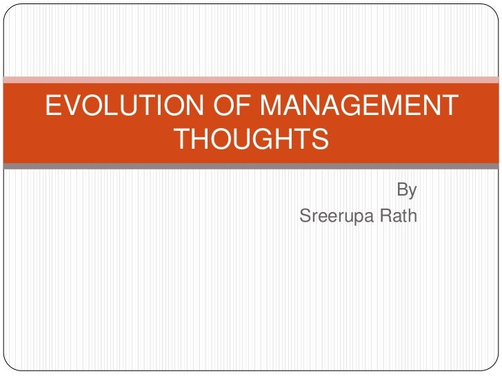 EVOLUTION OF MANAGEMENT       THOUGHTS                        By              Sreerupa Rath
