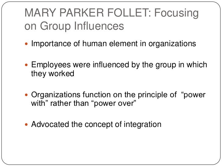 mary parker follet s concept of integration Power and authority are two key concepts in management power, freedom and authority in management: mary parker follet's 'power-with', they go back in time to rediscover the innovative vision of mary parker follet (1868-1933) follet recommended using integration to solve conflicts.
