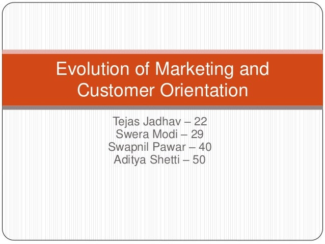 Evolution of marketing and Customer Orientation