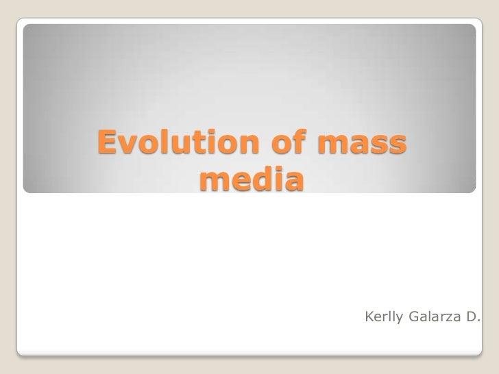 Evolution of mass     media              Kerlly Galarza D.