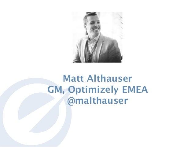 Matt Althauser GM, Optimizely EMEA  @malthauser