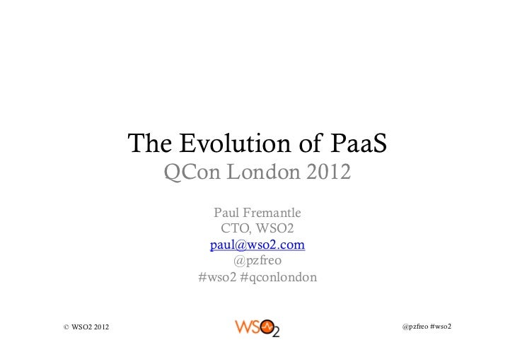The Evolution of PaaS                QCon London 2012                     Paul Fremantle                      CTO, WSO2   ...