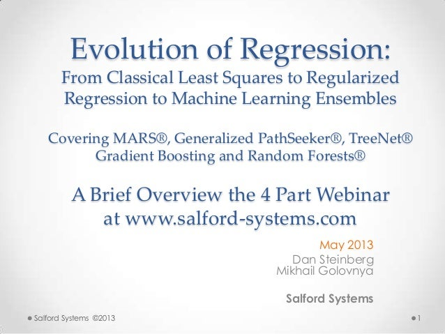 Evolution of Regression:From Classical Least Squares to RegularizedRegression to Machine Learning EnsemblesCovering MARS®,...