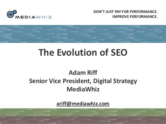 DON'T JUST PAY FOR PERFORMANCE.                                    IMPROVE PERFORMANCE.       The Evolution of SEO        ...