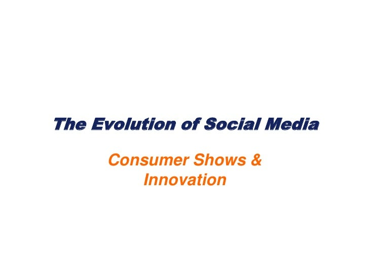 The Evolution of Social Media<br />Consumer Shows &Innovation<br />