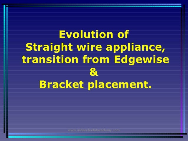 Evolution of straight wire appliance /certified fixed orthodontic courses by Indian dental academy