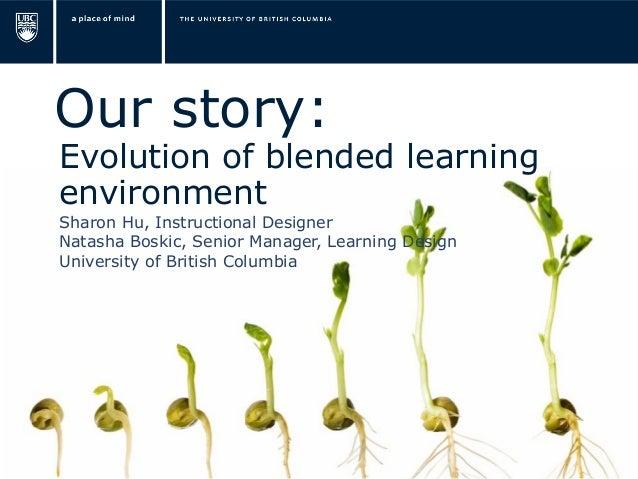 Our story:Evolution of blended learningenvironmentSharon Hu, Instructional DesignerNatasha Boskic, Senior Manager, Learnin...