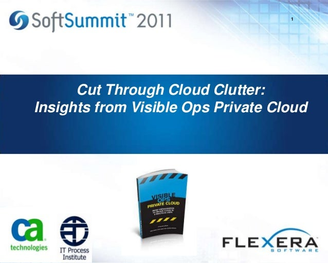 1 Cut Through Cloud Clutter: Insights from Visible Ops Private Cloud