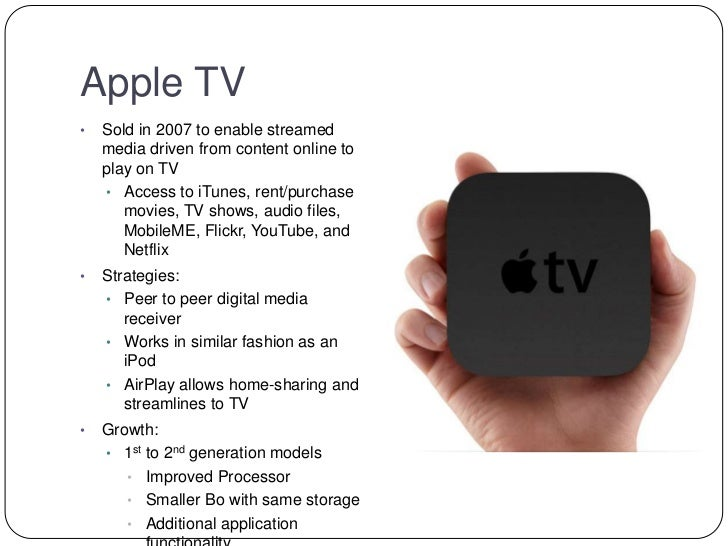 Evolution Apple tv Apple Tv• Sold in 2007 to