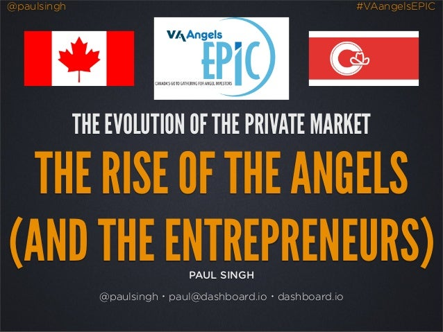 @paulsingh #VAangelsEPIC PAUL SINGH @paulsingh・paul@dashboard.io・dashboard.io THE EVOLUTION OF THE PRIVATE MARKET THE RISE...