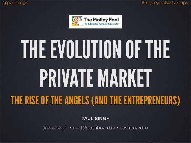 @paulsingh #moneyball4startups PAUL SINGH @paulsingh・paul@dashboard.io・dashboard.io THE EVOLUTION OF THE PRIVATE MARKET TH...