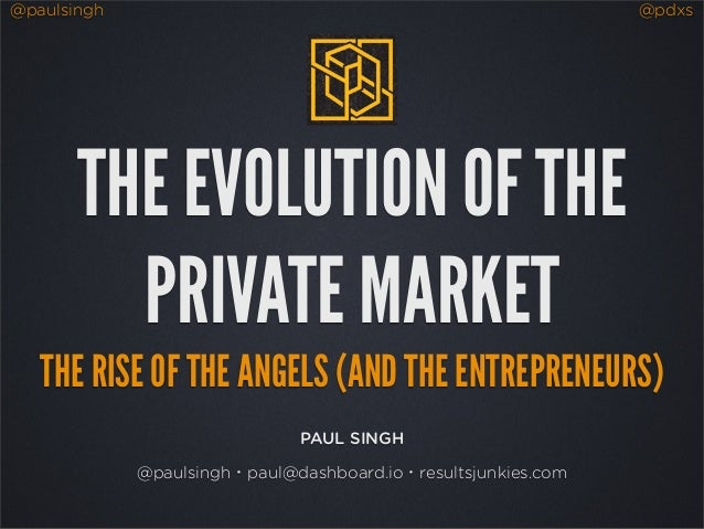 @paulsingh @pdxsPAUL SINGH@paulsingh・paul@dashboard.io・resultsjunkies.comTHE EVOLUTION OF THEPRIVATE MARKETTHE RISE OF THE...