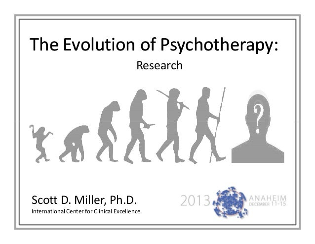 The Evolution of Psychotherapy: Research  Scott D. Miller, Ph.D. International Center for Clinical Excellence