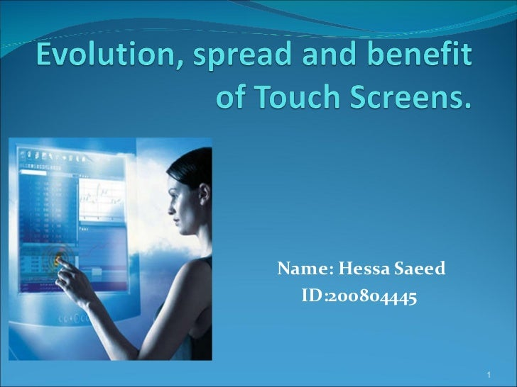 Evolution, spread and benefit of touch screens final