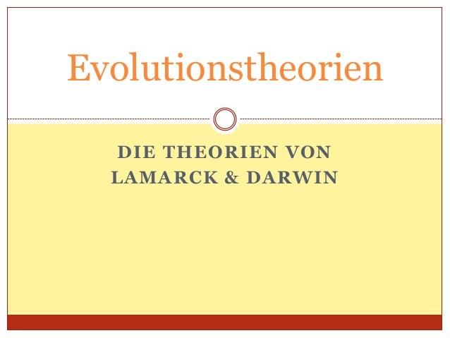 Evolutionstheorien DIE THEORIEN VON LAMARCK & DARWIN