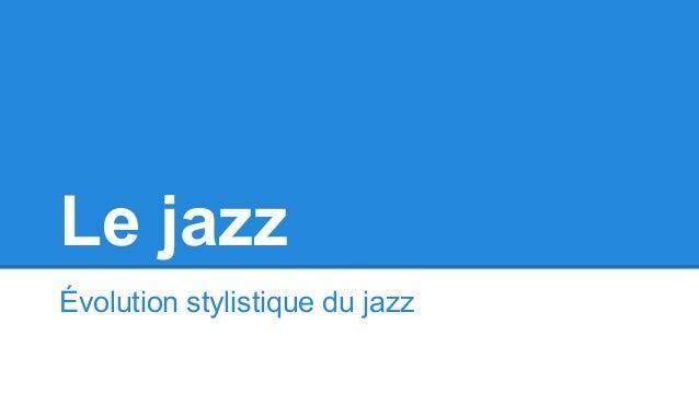 Le jazz Évolution stylistique du jazz