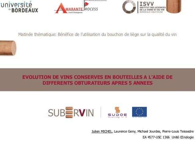 EVOLUTION DE VINS CONSERVES EN BOUTEILLES A L'AIDE DE DIFFERENTS OBTURATEURS APRES 5 ANNEES Julien MICHEL, Laurence Geny, ...