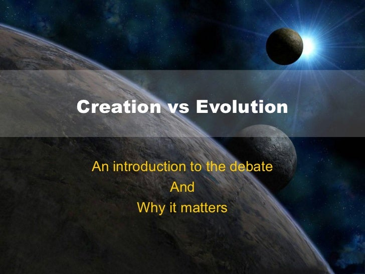 Creation vs Evolution An introduction to the debate              And         Why it matters