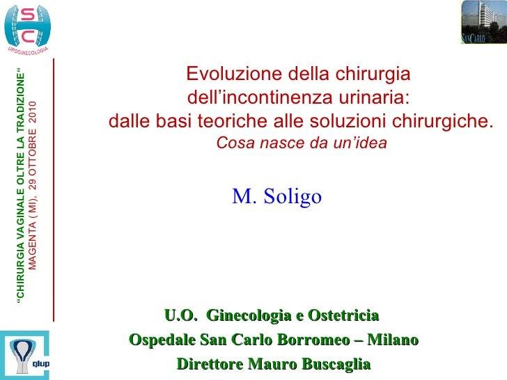 U.O.  Ginecologia e Ostetricia  Ospedale San Carlo Borromeo – Milano Direttore Mauro Buscaglia M. Soligo Evoluzione della ...