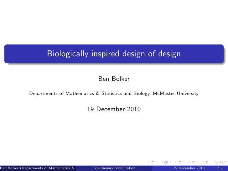 Biologically inspired design of design                                                       Ben Bolker                Dep...
