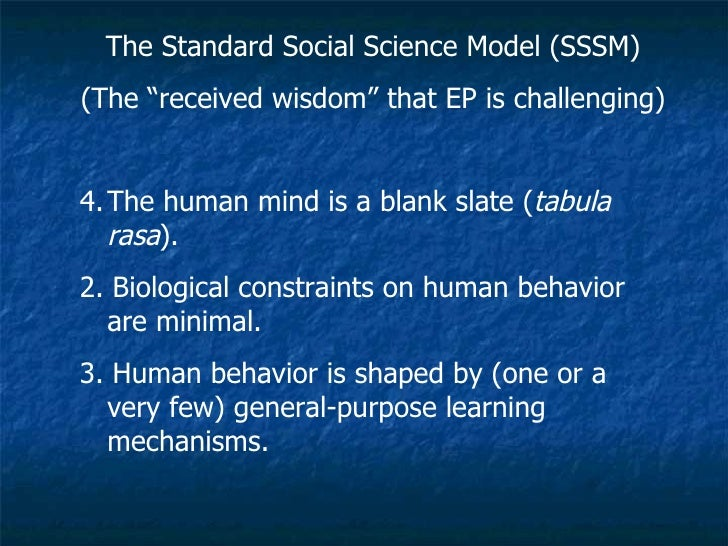 "<ul><li>The Standard Social Science Model (SSSM) </li></ul><ul><li>(The ""received wisdom"" that EP is challenging) </li></u..."