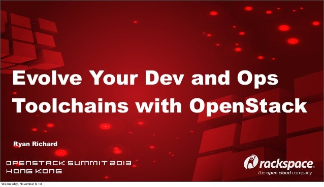 Evolve Your Dev and Ops Toolchains with OpenStack Ryan Richard  OpenStack Summit 2013 HONG KONG Wednesday, November 6, 13