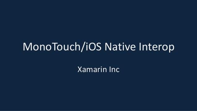 MonoTouch/iOS Native InteropXamarin Inc