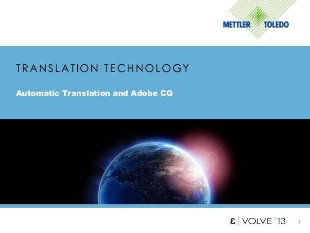 1 TRANSLATION TECHNOLOGY Automatic Translation and Adobe CQ Put your logo here.