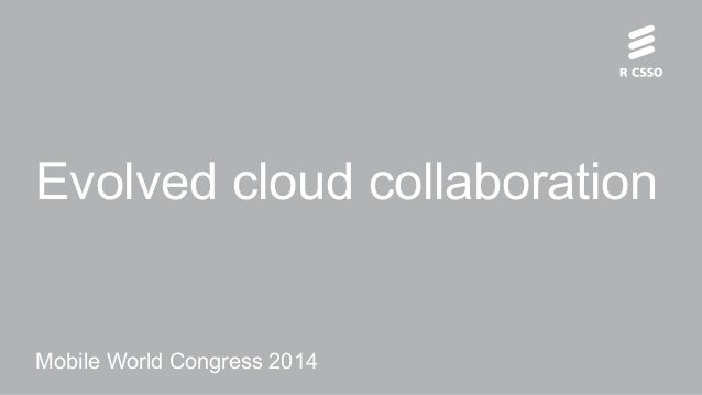 Evolved Cloud Collaboration Presentation at MWC14 by Ericsson Research