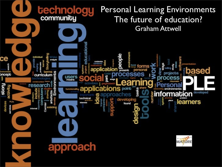 Personal Learning Environments    The future of education?         Graham Attwell