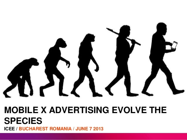 MOBILE X ADVERTISING EVOLVE THE SPECIES ICEE / BUCHAREST ROMANIA / JUNE 7 2013