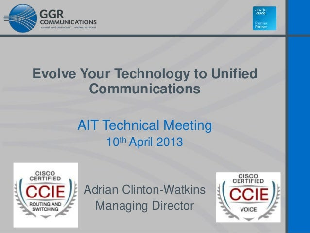 Evolve Your Technology to Unified Communications AIT Technical Meeting 10th April 2013  Adrian Clinton-Watkins Managing Di...