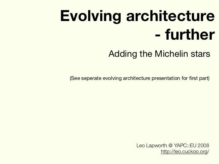 Evolving architecture              - further                   Adding the Michelin stars   (See seperate evolving architec...
