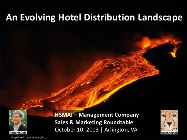 An Evolving Hotel Distribution Landscape HSMAI – Management Company Sales & Marketing Roundtable October 10, 2013 | Arling...