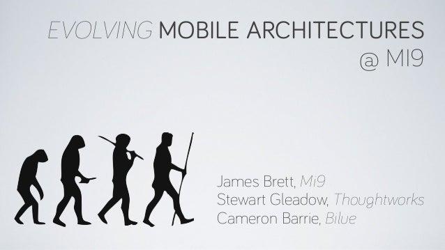 EVOLVING MOBILE ARCHITECTURES @ MI9 James Brett, Mi9 Stewart Gleadow, Thoughtworks Cameron Barrie, Bilue