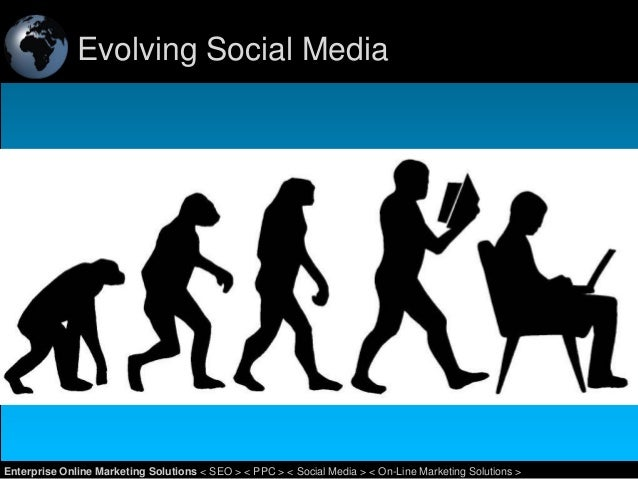 Evolving Social Media  1 Enterprise Online Marketing Solutions < SEO > < PPC > < Social Media > < On-Line Marketing Soluti...