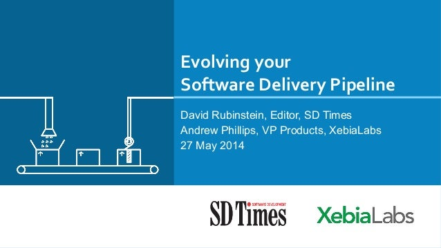 Evolving	   your	   	    Software	   Delivery	   Pipeline	    David Rubinstein, Editor, SD Times Andrew Phillips, VP Produ...