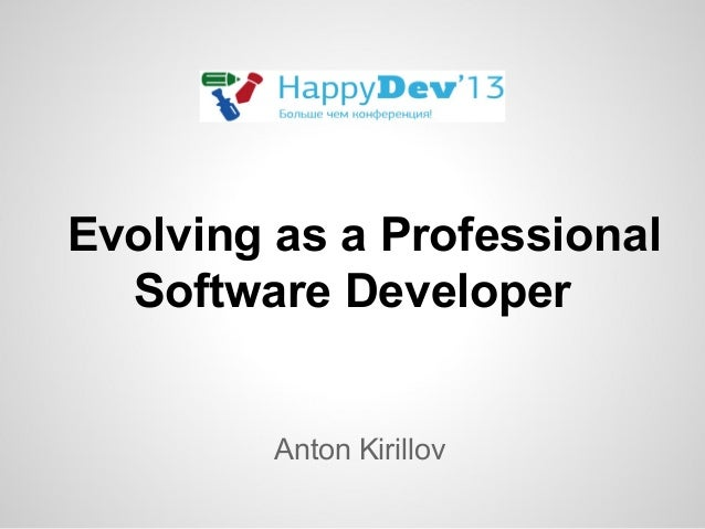 Evolving as a Professional Software Developer Anton Kirillov