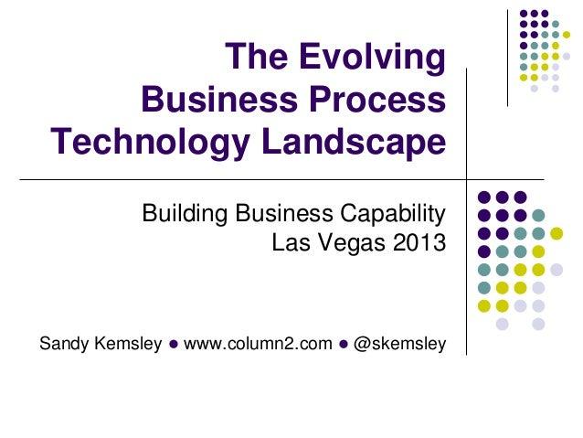 The Evolving Business Process Technology Landscape Building Business Capability Las Vegas 2013  Sandy Kemsley l www.column...