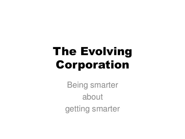 The Evolving Corporation Being smarter about getting smarter