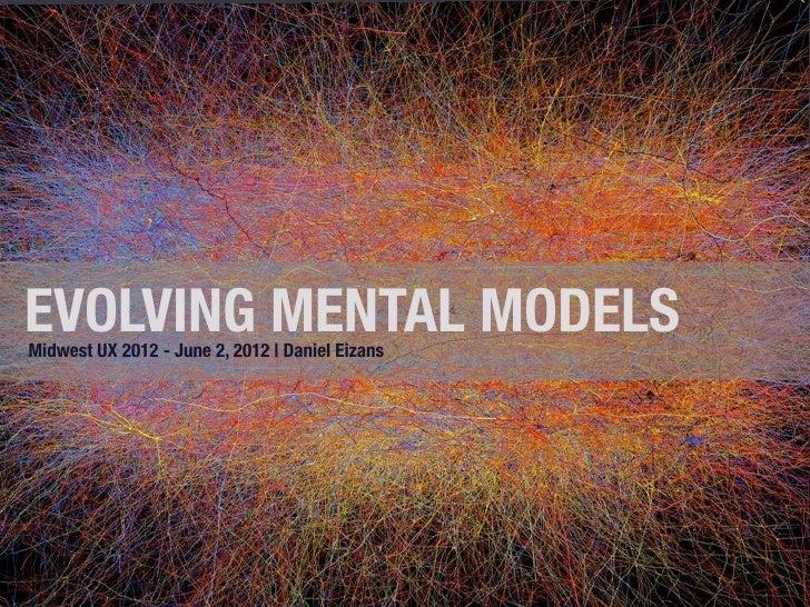 EVOLVING MENTAL MODELSMidwest UX 2012 - June 2, 2012   Daniel Eizans